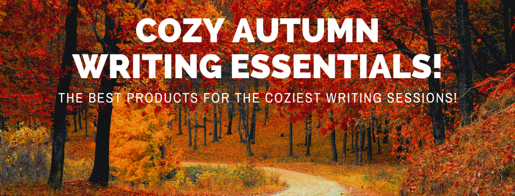 Blog Header; Cozy Autumn Writing Essentials; the best products for the coziest writing sessions.